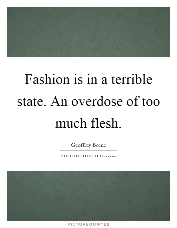 Fashion is in a terrible state. An overdose of too much flesh Picture Quote #1
