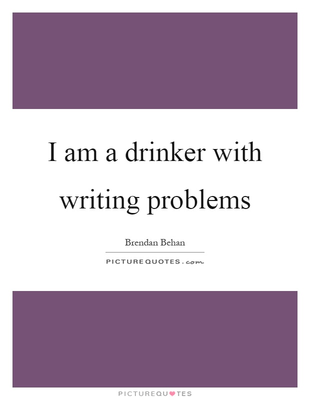 I am a drinker with writing problems Picture Quote #1