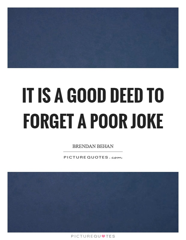 It is a good deed to forget a poor joke Picture Quote #1