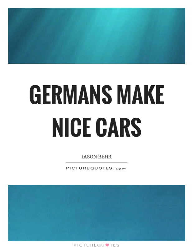 Germans make nice cars Picture Quote #1