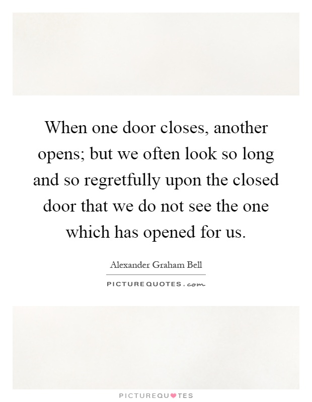 When one door closes, another opens; but we often look so long and so regretfully upon the closed door that we do not see the one which has opened for us Picture Quote #1
