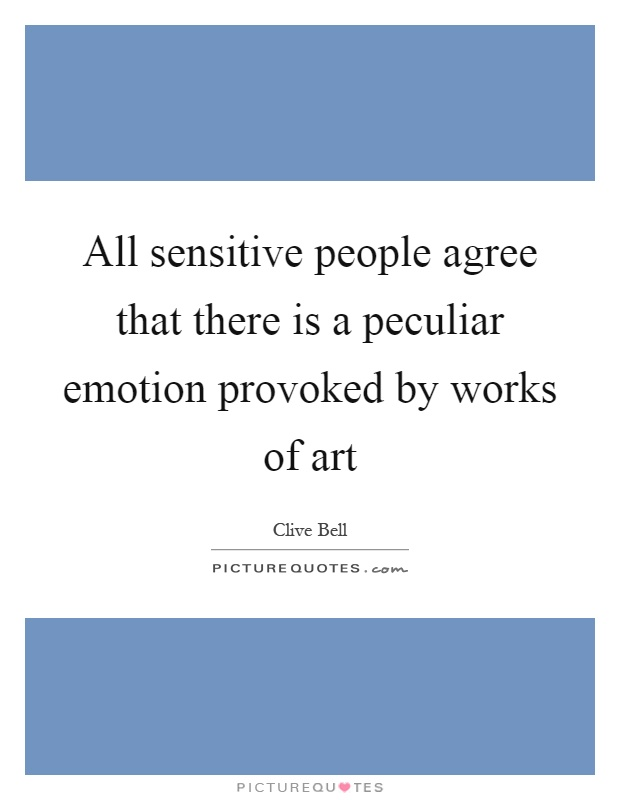 All sensitive people agree that there is a peculiar emotion provoked by works of art Picture Quote #1