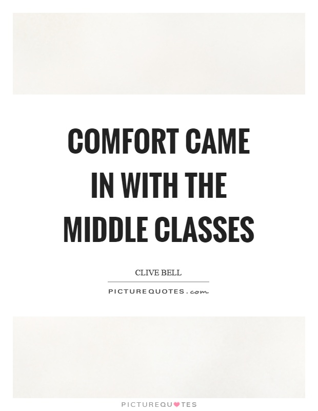 Comfort came in with the middle classes Picture Quote #1