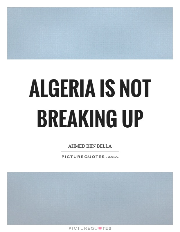Algeria is not breaking up Picture Quote #1