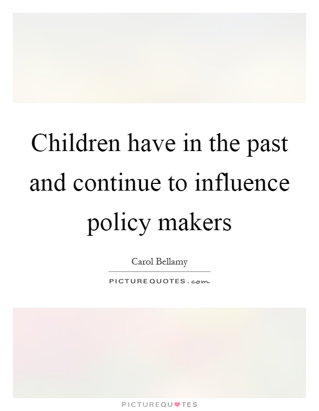 Children have in the past and continue to influence policy makers Picture Quote #1