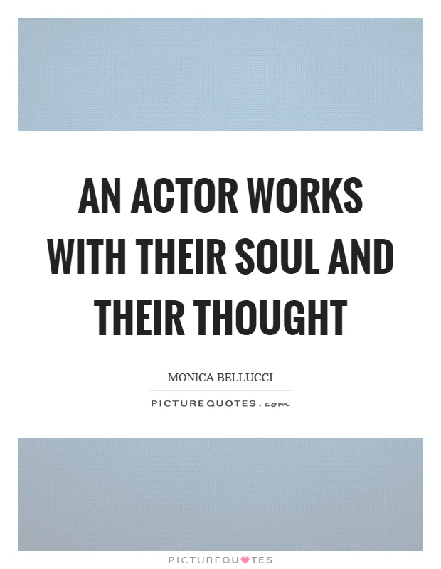 An actor works with their soul and their thought Picture Quote #1