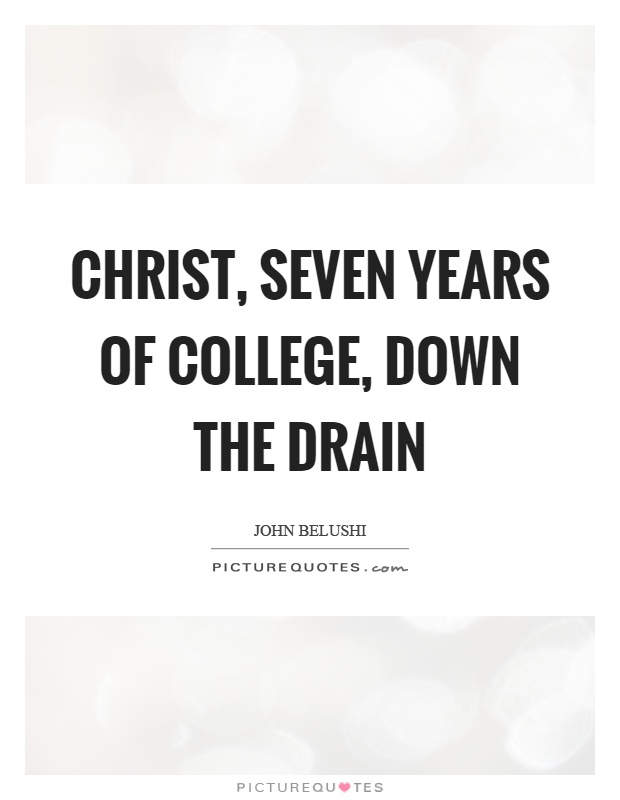 Christ, seven years of college, down the drain Picture Quote #1