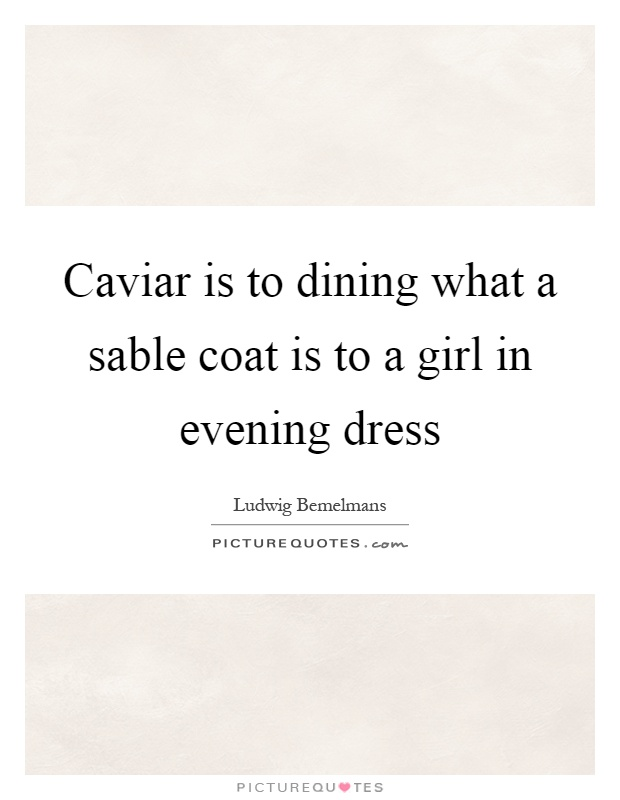 Caviar is to dining what a sable coat is to a girl in evening dress Picture Quote #1
