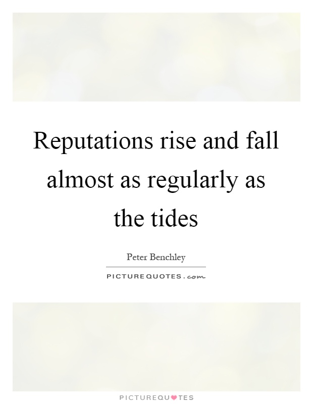 Reputations rise and fall almost as regularly as the tides Picture Quote #1