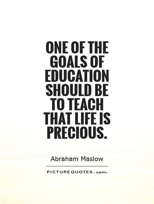 One Of The Goals Of Education Should Be To Teach That Life Is Precious  Picture Quote