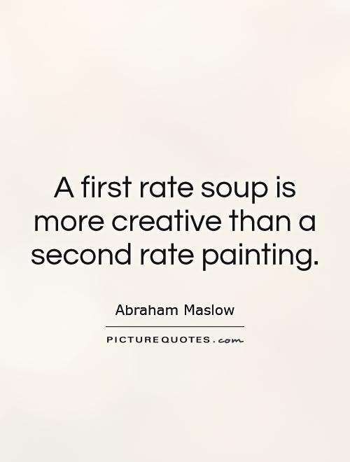 A first rate soup is more creative than a second rate painting Picture Quote #1