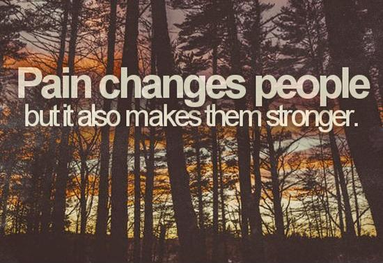 Pain changes people but it also makes them stronger Picture Quote #1