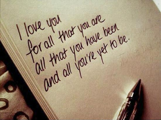 I love you for all that you are, all that you have been, and all you're yet to be Picture Quote #1
