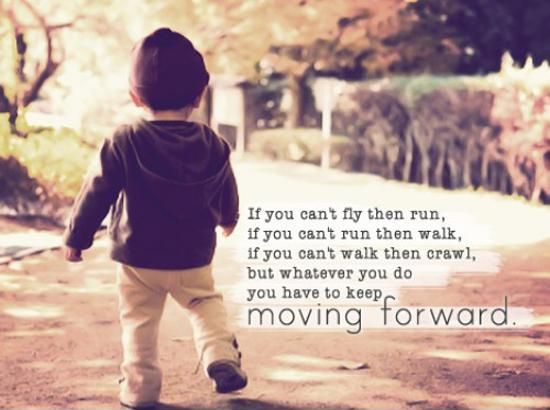 If you can't fly then run, if you can't run then walk, if you can't walk then crawl, but whatever you do you have to keep moving forward Picture Quote #1