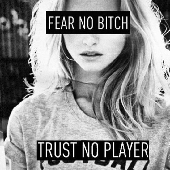 Fear no bitch. Trust no player Picture Quote #1