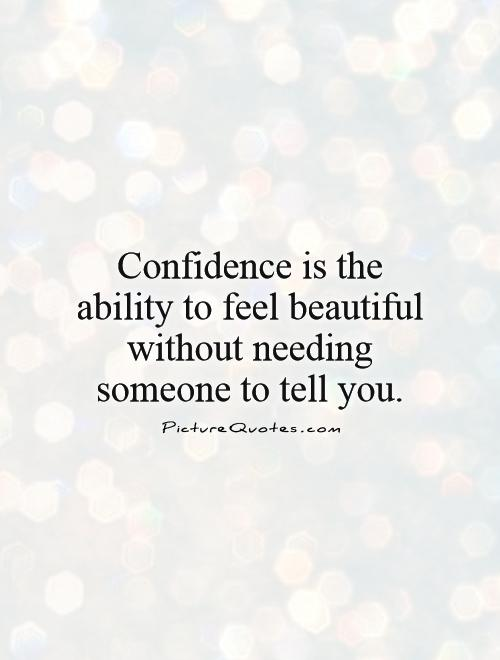 Confidence is the ability to feel beautiful without needing someone to tell you Picture Quote #1