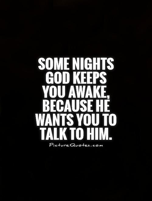 Some nights God keeps you awake, because He wants you to talk to Him Picture Quote #1