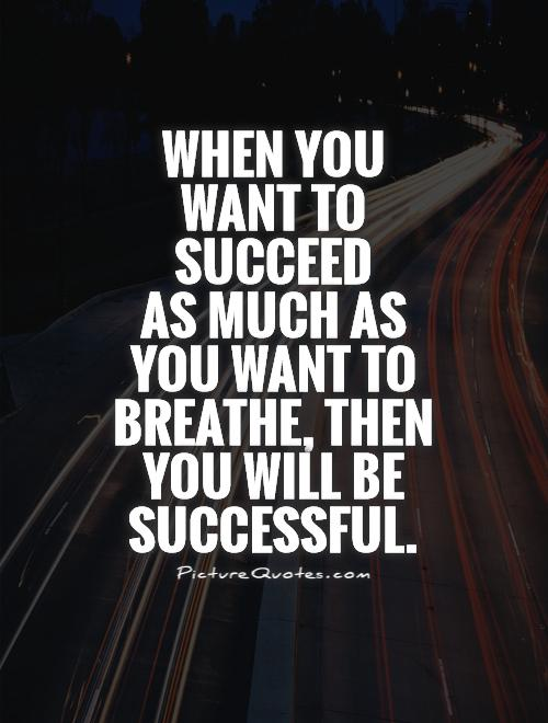 When you want to succeed  as much as you want to  breathe, then  you will be successful Picture Quote #1