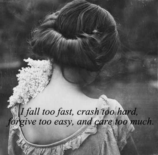 I fall too fast, crash too hard, forgive too easy, and care too much Picture Quote #1