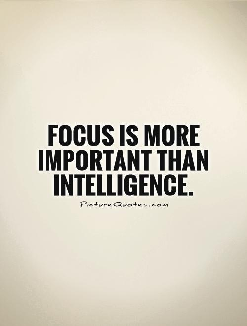 Focus is more important than intelligence Picture Quote #1