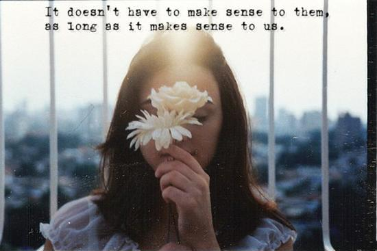 It doesn't have to make sense to them as long as it makes sense to us Picture Quote #1