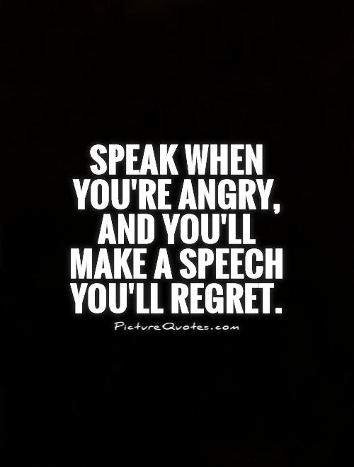Speak when you're angry, and you'll make a speech you'll regret Picture Quote #1