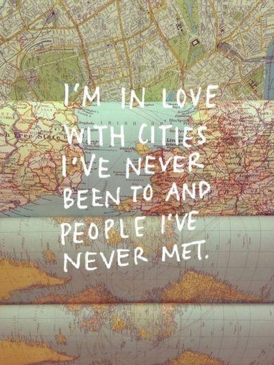 I'm in love with cities i've never been to and people i've never met Picture Quote #2