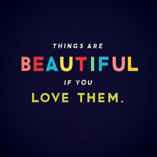 Things are beautiful if you love them Picture Quote #1