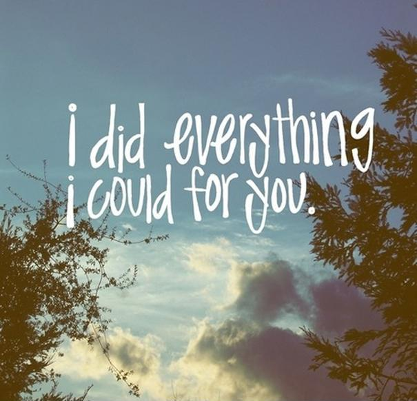 I did everything I could for you Picture Quote #1