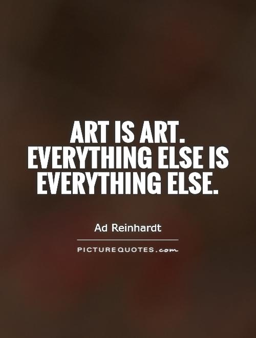 Art is Art. Everything else is everything else Picture Quote #1