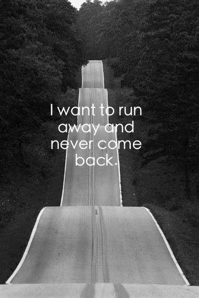 I want to run away and never come back Picture Quote #1