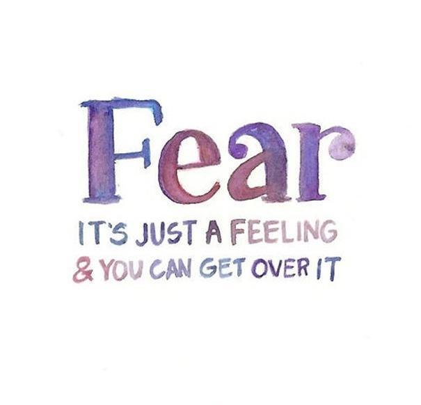 Fear. It's just a feeling and you can get over it Picture Quote #1
