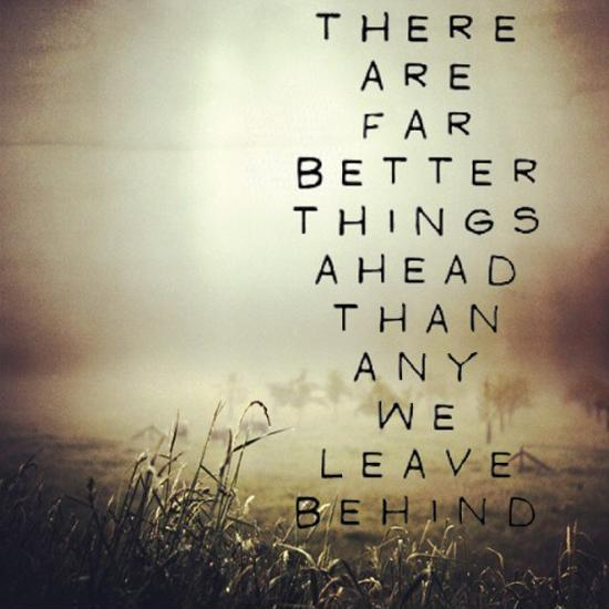 There are better things ahead that any we leave behind Picture Quote #1