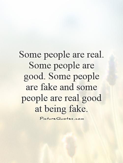 Some people are real. Some people are good. Some people are fake and some people are real good at being fake Picture Quote #1