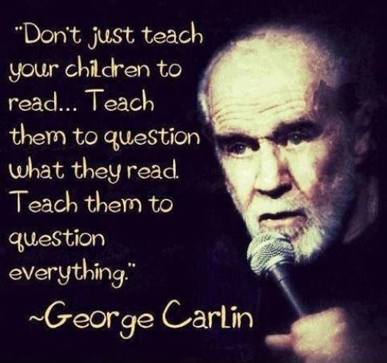 Don't just teach your children to read, teach them to question what they read. Teach them to question everything Picture Quote #1