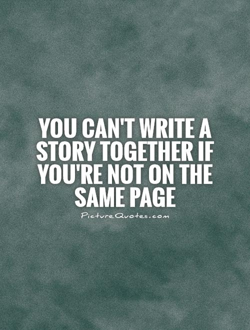 You can't write a story together if you're not on the same page Picture Quote #1