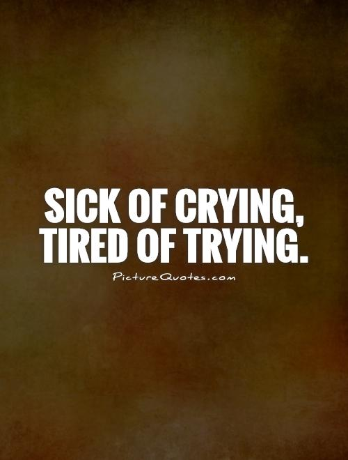 SICK AND TIRED Quotes Like Success