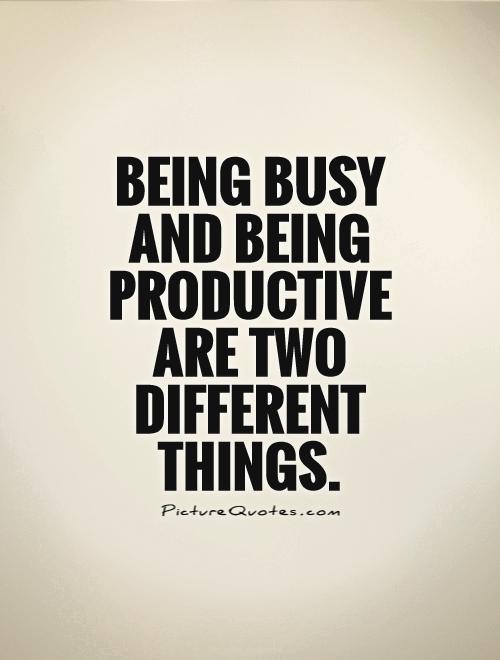 Being busy and being productive are two different things Picture Quote #1