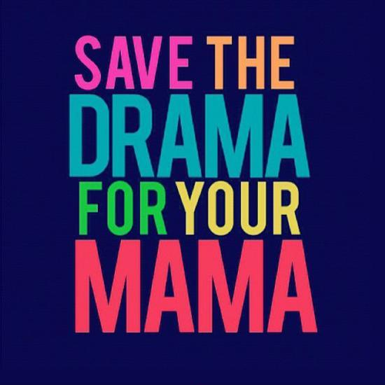Save the drama for your mama Picture Quote #1