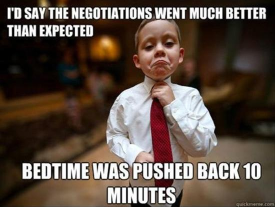 I'd say the negotiations went much better than expected, bedtime was pushed back 10 minutes Picture Quote #1