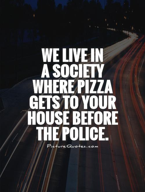 We live in  a society where pizza gets to your house before the police Picture Quote #1