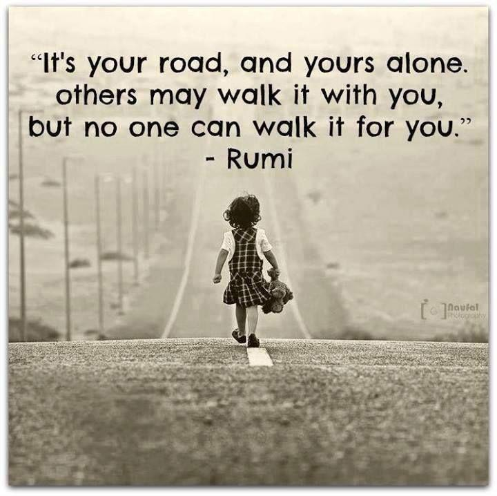 It's your road and yours alone, others may walk it with you, but no one can walk it for you Picture Quote #2