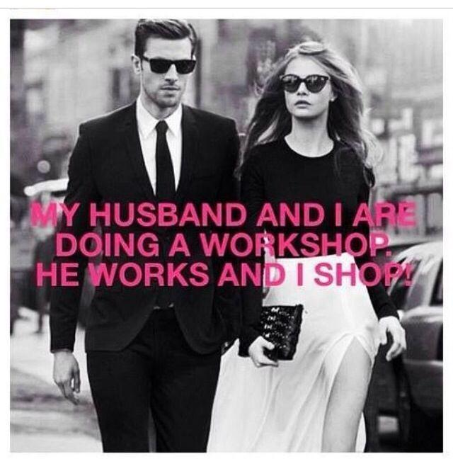 My husband and I are doing a workshop. He works and I shop! Picture Quote #1