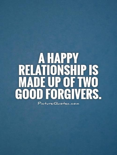 A happy relationship is made up of two good forgivers Picture Quote #1