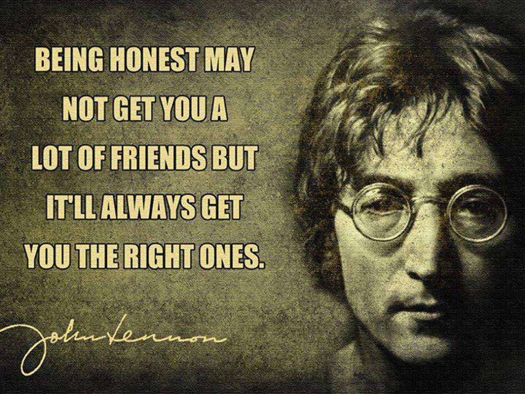 Being honest may not get you a lot of friends, but it'll always get you the right ones Picture Quote #1