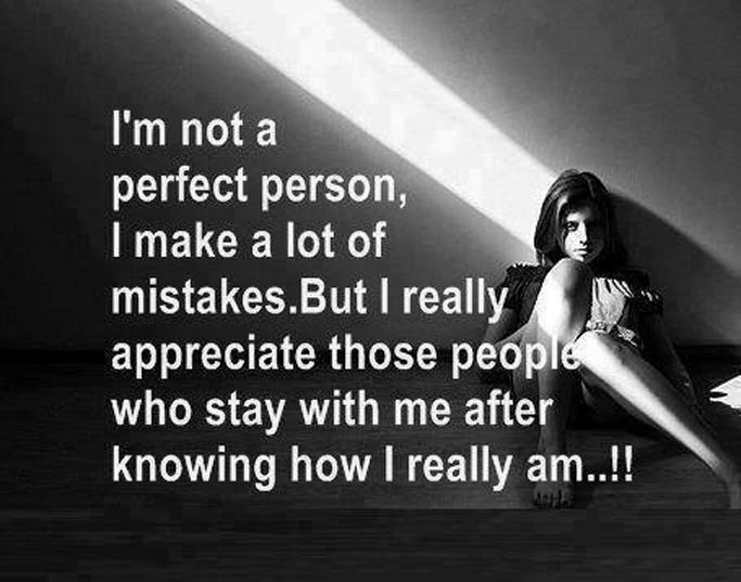 I'm not a perfect person. I make a lot of mistakes. But I really appreciate those people who stay with me after knowing how I really am Picture Quote #1