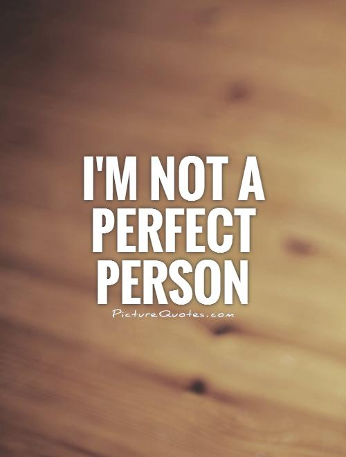 I'm not a perfect person Picture Quote #1