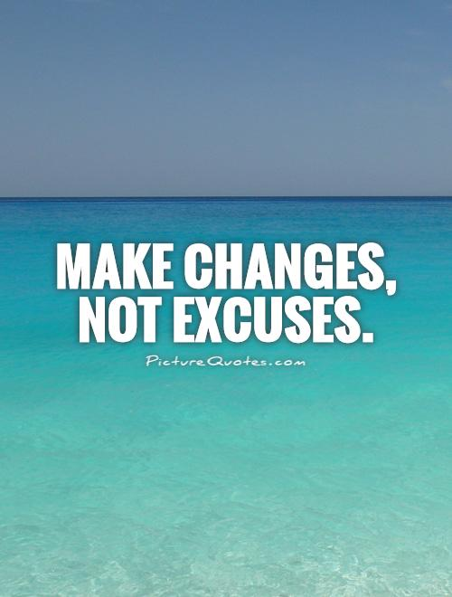 Make changes, not excuses Picture Quote #1
