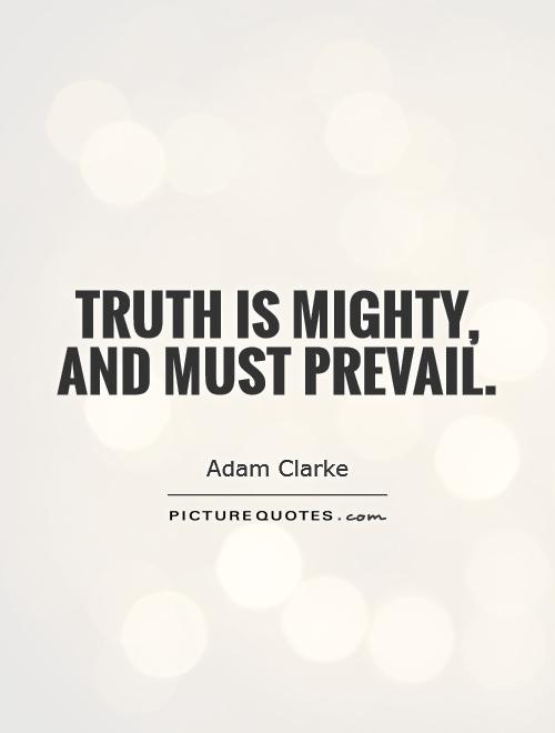 Truth is mighty, and must prevail Picture Quote #1