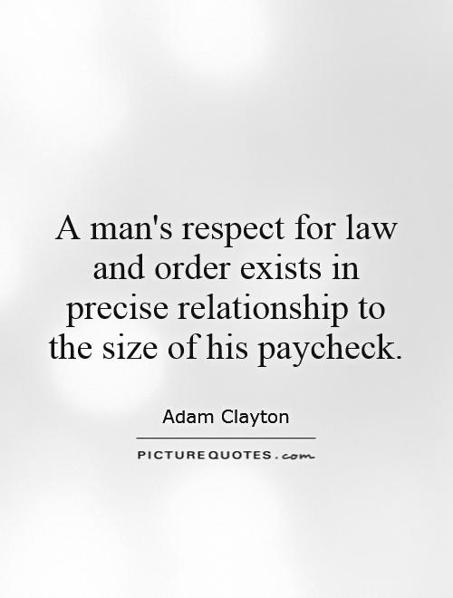 A man's respect for law and order exists in precise relationship to the size of his paycheck Picture Quote #1